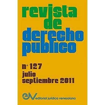 REVISTA DE DERECHO PBLICO Venezuela No. 127 JulioSeptiembre 2011 by BREWERCARAS & Allan R.