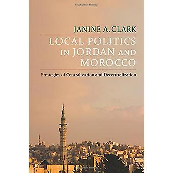 Local Politics in Jordan and Morocco - Strategies of Centralization an
