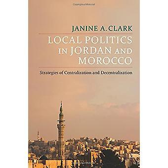 Lokalpolitikk i Jordan og Marokko - Strategier for sentralisering en