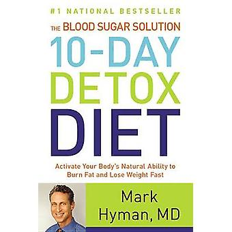 The Blood Sugar Solution 10-Day Detox Diet - Activate Your Body's Natu