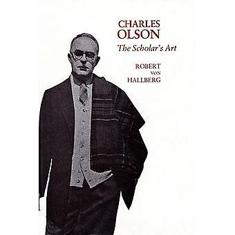 Charles Olson - The Scholar's Art by Robert Von Hallberg - 97806741113