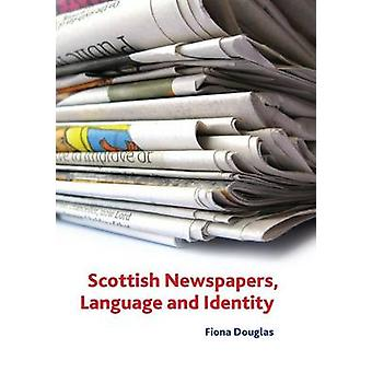 Scottish Newspapers - Language and Identity by Fiona M. Douglas - 978