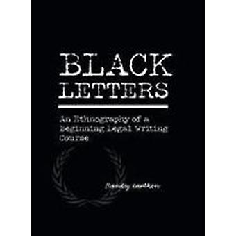 Black Letters - An Ethnography of a Beginning Legal Writing Course by