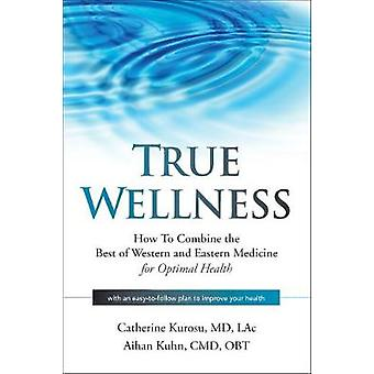 True Wellness - How to Combine the Best of Western and Eastern Medicin