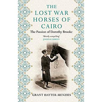 The Lost War Horses of Cairo - The Passion of Dorothy Brooke by Grant