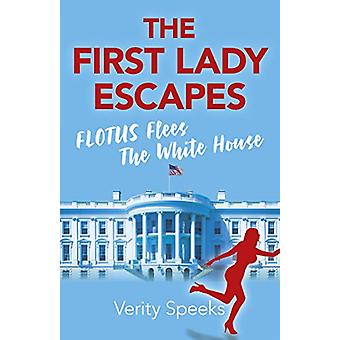 First Lady Escapes - Den - FLOTUS flyr Vita huset av Verity Spee