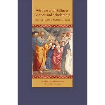 Wisdom and Holiness - Science and Scholarship - Essays in Honor of Mat