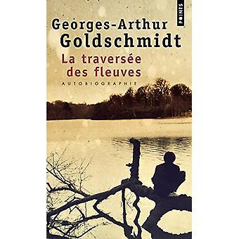 La Traversee Des Fleuves by Georges Arthur Goldschmidt - 978275782322