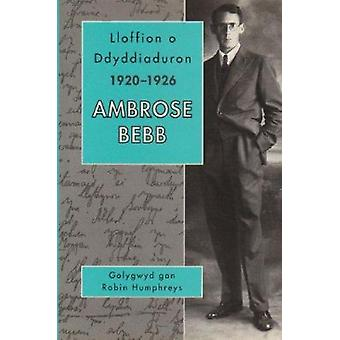 Lloffion o Ddyddiaduron Ambrose Bebb - 1920-1926 by W.Ambrose Bebb -