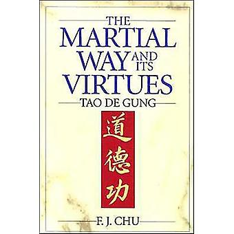 The Martial Way and its Virtues  Tao De Gung by F J Chu