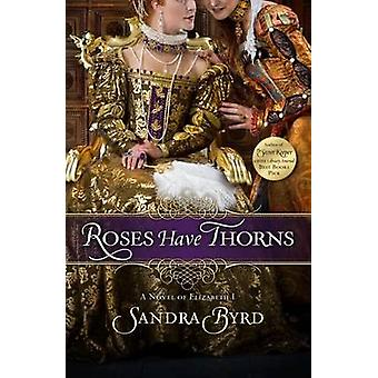 Roses Have Thorns - A Novel of Elizabeth I by Sandra Byrd - 9781439183