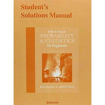 Students Solutions Manual for Miller amp Freunds Probability and Statistics for Engineers by Richard A Johnson & Irwin Miller & John E Freund