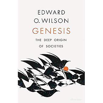 Genesis - The Deep Origin of Societies by Edward O. Wilson - 978024138