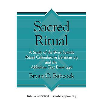 Sacred Ritual - A Study of the West Semitic Ritual Calendars in Leviti