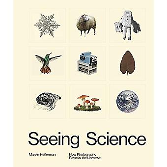 Seeing Science - How Photography Reveals the Universe by Marvin Heifer