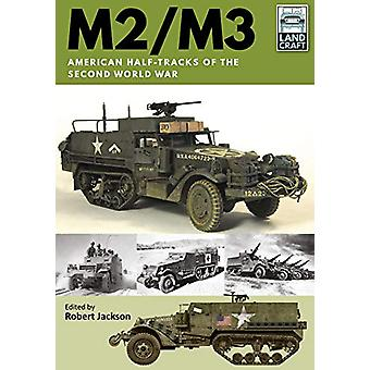 M2/M3 - American Half-tracks of the Second World War by Robert Jackson