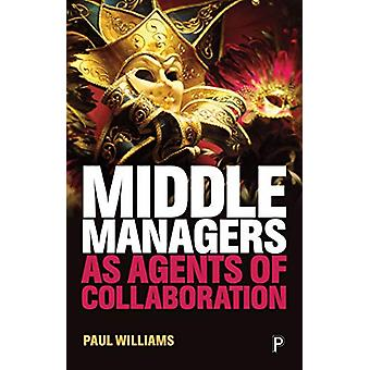 Middle Managers as Agents of Collaboration von Paul Williams - 9781447