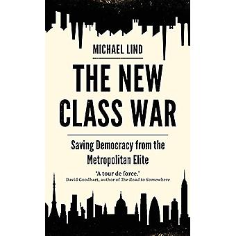 The New Class War - Saving Democracy from the Metropolitan Elite by Mi