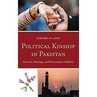Political Kinship in Pakistan - Descent - Marriage - and Government St