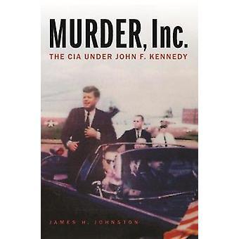 Murder Inc The CIA under John F Kennedy