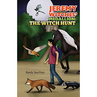 Jeremy and the Witches Medallion  The Witch Hunt by Randy Gauthier