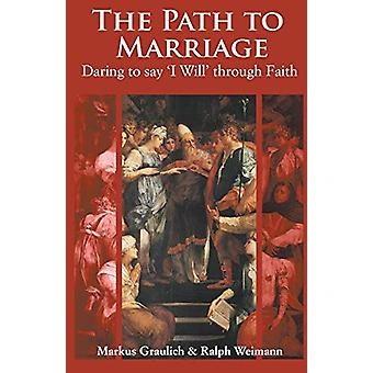The Path to Marriage - Daring to Say 'I Will' Through Faith by Marcus