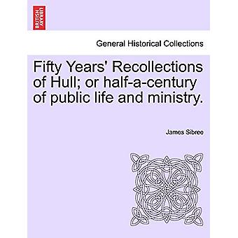 Fifty Years' Recollections of Hull; Or Half-A-Century of Public Life