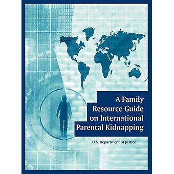 A Family Resource Guide on International Parental Kidnapping by U S D