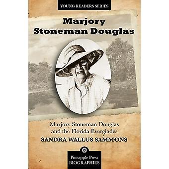Marjory Stoneman Douglas and the Florida Everglades di Sandra Sammons
