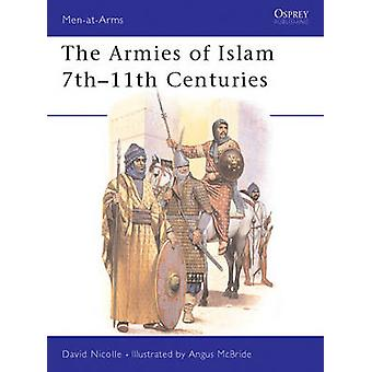 The Armies of Islam 7th11th Centuries by David Nicolle & Illustrated by Angus McBride