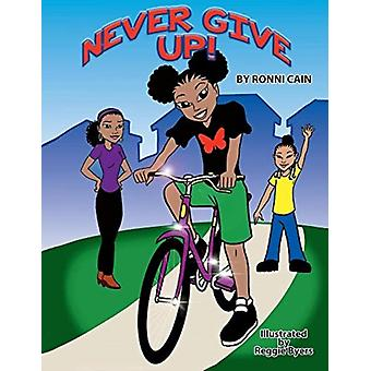 Never Give Up by Ronni Cain & Illustrated by Reginald Byers
