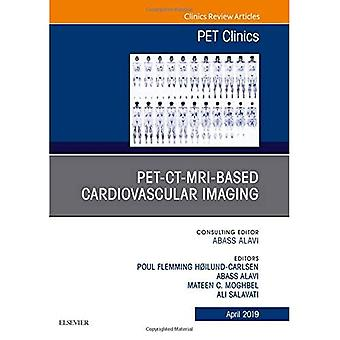 PET-CT-MRI based Cardiovascular Imaging, An Issue of PET Clinics (The Clinics: Radiology)