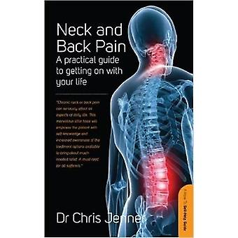 Neck And Back Pain  A Practical Guide to Getting on With Your Life by Chris Jenner