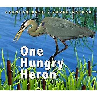 One Hungry Heron by Carolyn Beck - Karen Patkau - Karen Patkau - 9781