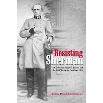 Resisting Sherman - A Confederate Surgeon's Journal and the Civil War