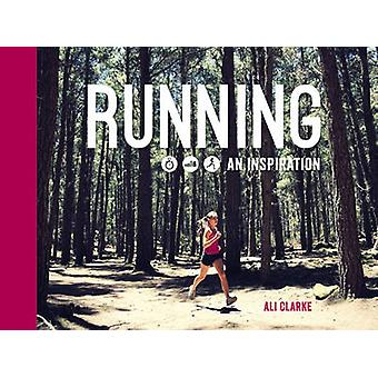 Running - An Inspiration by Ali Clarke - Chris Naylor - 9781849536158