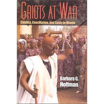 Griots at War - Conflict - Conciliation - and Caste in Mande by Barbar