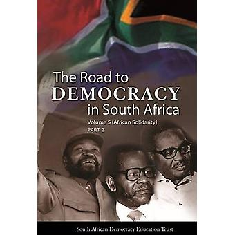 The Road to Democracy in South Africa - Volume 5 Part 2 - African Solid