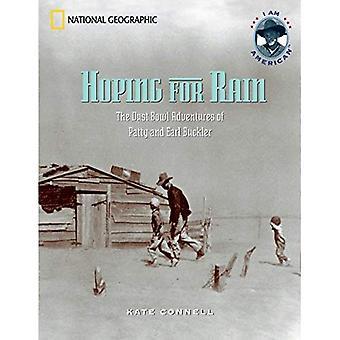 In der Hoffnung auf Regen: Dust-Bowl-Abenteuer von Patty und Earl Buckler (ich bin Amerikaner)