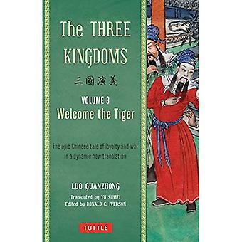 Three Kingdoms Volume 3 Welcome the Tiger: A New Translation of Chinas Most Celebrated Classic (The Three Kingdoms)