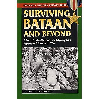 Bataan und darüber hinaus zu überleben: Oberst Irvin Alexander Odyssee als japanische Kriegsgefangenschaft (Stackpole militärische...