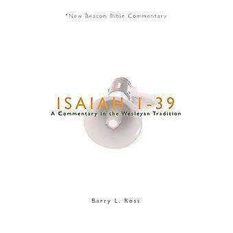 Nbbc, Isaiah 1-39: A Commentary in the Wesleyan Tradition (New Beacon Bible Commentary)