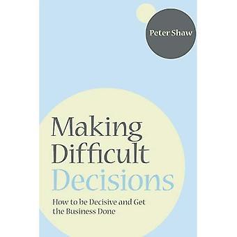Att göra svåra beslut: Hur man blir avgörande och få företaget gjort