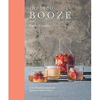 Infused Booze: Over 60 batched spirits and liqueurs to make at home