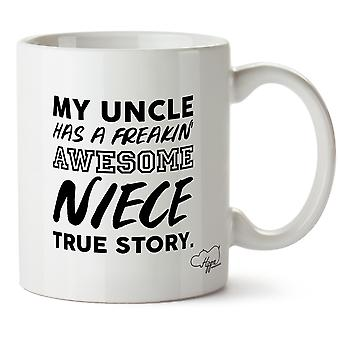 Hippowarehouse My Uncle Has A Freakin' Awesome Niece True Story. Printed Mug Cup Ceramic 10oz