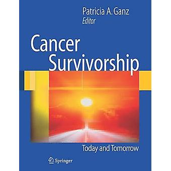 Cancer Survivorship Today and Tomorrow by Ganz & Patricia A.