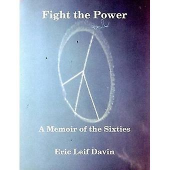 Fight the Power A Memoir of the Sixties by Davin & Eric Leif