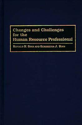 Changes and Challenges for the Human Resource Professional by Sims & Ronald R.