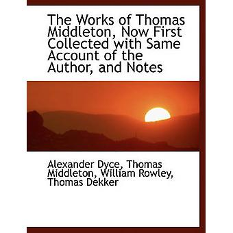The Works of Thomas Middleton Now First Collected with Same Account of the Author and Notes von Alexander Dyce & Professor Thomas Middleton & William Rowley