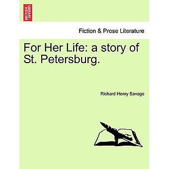 For hendes liv en historie over St. Petersborg. af Savage & Richard Henry